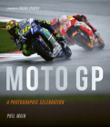 Moto GP - a photographic celebration: Over 200 photographs from the 1970s to the present day of the world's best riders, bikes and GP circuits Cover Image