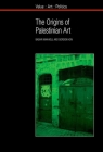 The Origins of Palestinian Art (Value Art Politics Lup) Cover Image