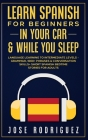 Learn Spanish For Beginners In Your Car & While You Sleep: Language Learning To Intermediate Levels- Grammar, 1000+ Phrases & Conversation Skills+ Sho Cover Image