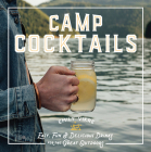 Camp Cocktails: Easy, Fun, and Delicious Drinks for the Great Outdoors Cover Image