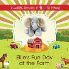 The Amazing Adventures of Ellie The Elephant - Ellie's Fun Day at the Farm Cover Image