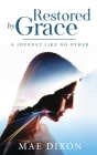 Restored by Grace: A Journey Like No Other Cover Image