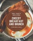 365 Tasty Cheesy Breakfast and Brunch Recipes: I Love Cheesy Breakfast and Brunch Cookbook! Cover Image