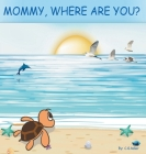 Mommy, Where Are You?: The story of a turtle hatchling who is separated from her family. 8