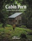 Cabin Porn: Inspiration for Your Quiet Place Somewhere Cover Image
