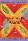 La maestría del amor: Un libro de la sabiduria tolteca, The Mastery of Love, Spanish-Language Edition Cover Image