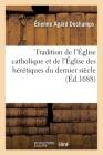 Tradition de l'Église Catholique Et de l'Église Des Hérétiques Du Dernier Siècle: Sur La Doctrine de Jansénius Touchant Le Libre Arbitre Et La Grâce Cover Image