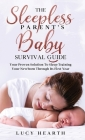 The Sleepless Parent's Baby Survival Guide: Your Proven Solution To Sleep Training Your Newborn Through Its First Year Cover Image