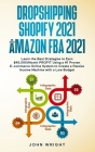Dropshipping Shopify 2021 and Amazon FBA 2021: Learn the Best Strategies to Earn $45,000/Month PROFIT Using a #1 Proven E-commerce Online System to Cr Cover Image