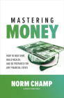 Mastering Money: How to Beat Debt, Build Wealth, and Be Prepared for Any Financial Crisis Cover Image