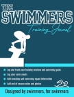 The Swimmers Training Journal: The Ultimate Swimmers Journal to Track and Log Your Training, Swim Meets, Coaching Feedback and Season Photos: 100 Pag Cover Image
