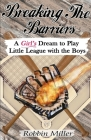 Breaking the Barriers: A Girl's Dream to Play Little League with the Boys Cover Image