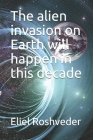 The alien invasion on Earth will happen in this decade Cover Image