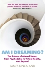 Am I Dreaming?: The Science of Altered States, from Psychedelics to Virtual Reality, and Beyond Cover Image