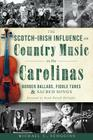 The Scotch-Irish Influence on Country Music in the Carolinas: Border Ballads, Fiddle Tunes & Sacred Songs Cover Image