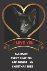 I love you although every year You are ruining my Christmas tree: Notebook 6x9inches 120 pages. Paper in a line.Perfect gift idea.For breeders and cat Cover Image