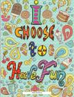 Sketchbook (I Choose to Have Fun): Sketchbook: 200 Page, Soft Bound Sketchbook, Large 8.5 Inches by 11.0 Inches Sketchbook with a Powerful Message. Bl Cover Image