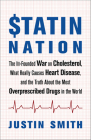 Statin Nation: The Ill-Founded War on Cholesterol, What Really Causes Heart Disease, and the Truth about the Most Overprescribed Drug Cover Image