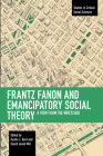 Frantz Fanon and Emancipatory Theory: A View from the Wretched (Studies in Critical Social Sciences) Cover Image