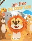 Lyin' Brian The Cryin' Lion (Animal Fables #1) Cover Image