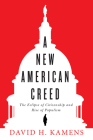 A New American Creed: The Eclipse of Citizenship and Rise of Populism Cover Image