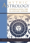 Mythic Astrology: Internalizing the Planetary Powers Cover Image