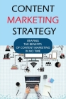 Content Marketing Strategy: Reaping The Benefits Of Content Marketing In No Time: Why We Need To Do Content Marketing? Cover Image