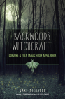 Backwoods Witchcraft: Conjure & Folk Magic from Appalachia Cover Image