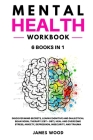 MENTAL HEALTH Workbook 6 BOOKS IN 1 Discover Mind Secrets, Learn Cognitive and Dialectical Behavioral Therapy (CBT + DBT), Heal and Overcome Stress, A Cover Image