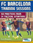 FC Barcelona Training Sessions: 160 Practices from 34 Tactical Situations Cover Image