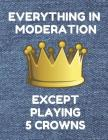 Everything in Moderation Except Playing 5 Crowns: Book of 200 Score Sheet Pages for 5 Crowns, 8.5 by 11 Inches, Funny Denim Cover Cover Image
