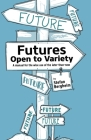 Futures - Open to Variety: A manual for the wise use of the later-than-now Cover Image