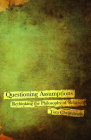 Questioning Assumptions: Rethinking the Philosophy of Religion Cover Image