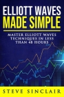 Elliott Waves Made Simple: Master Elliott Waves Techniques In Less Than 48 Hours Cover Image