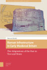 Roman Infrastructure in Early Medieval Britain: The Adaptations of the Past in Text and Stone (Early Medieval North Atlantic) Cover Image