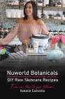 Nuworld Botanicals DIY Raw Skincare Recipes Cover Image