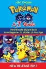 Pokemon Go A-Z Guide: Ultimate Guide Book from Beginner to Master of Any Age Cover Image