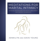 Meditations for Marital Intimacy: Spiritual Reflections for Sexual Enrichment and Oneness in Marriage Cover Image
