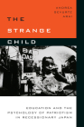 The Strange Child: Education and the Psychology of Patriotism in Recessionary Japan Cover Image