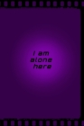 I am alone here: Motivational Positive Inspirational Quotes, NOTEBOOK series Cover Image