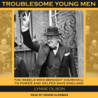 Troublesome Young Men: The Rebels Who Brought Churchill to Power and Helped Save England Cover Image