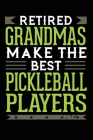 Retired Grandmas Make The Best Pickleball Players: 6x9 Ruled Notebook, Journal, Daily Diary, Organizer, Planner Cover Image