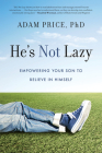 He's Not Lazy: Empowering Your Son to Believe in Himself Cover Image