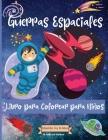 Guerras espaciales Coloring Book For Kids Ages 4-8 years: Increíbles páginas para colorear del espacio exterior para niños de 2 a 4 años con animales Cover Image