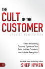 The Cult of the Customer: Create an Amazing Customer Experience That Turns Satisfied Customers Into Customer Evangelists Cover Image