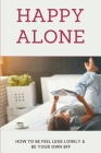 Happy Alone: How To Be Feel Less Lonely & Be Your Own BFF: How To Be Happy Alone And Single Cover Image