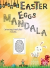 Easter Eggs Mandala Coloring Book for Adults: 50 Extraordinary Egg-shaped Mandalas Dedicated to Easter. Good Anti-stress Cover Image