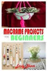 Macrame Projects: Get Step by Step Instructions to Make Wall Hangers, Table Runner, Keychains, Tote Bag, and More Cover Image
