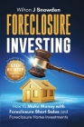 Foreclosure Investing - Step-by-Step Beginners Guide to Profiting from Real Estate Foreclosures: How to Make Money with Foreclosure Short Sales and Fo Cover Image