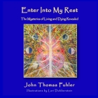 Enter into My Rest: The Mysteries of Living and Dying Revealed Cover Image